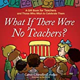 What If There Were No Teachers?, Caron Chandler Loveless, 1416551972