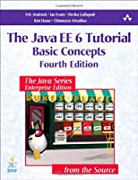 The Java EE 6 Tutorial: Basic Concepts (4th Edition)