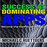 Success At Dominating Apps: Become a Godfather of Apps | Michael Ruettgers