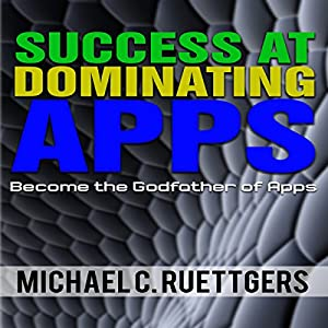 Success At Dominating Apps: Become a Godfather of Apps Audiobook