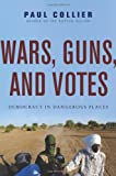 Wars, Guns, and Votes, Paul Collier, 0061479632