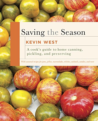 Saving the Season: A Cook's Guide to Home Canning, Pickling, and Preserving