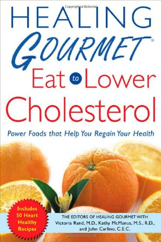 Healing Gourmet Eat to Lower Cholesterol by Healing Gourmet, Victoria Rand, Kathy McManus, Beverly Shaffer