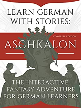 Learn German With Stories: Aschkalon (Complete Edition) - The Interactive Fantasy Adventure For German Learners (German Edition) by [Klein, André]