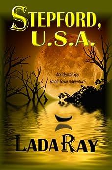 Stepford USA (Accidental Spy Small Town Adventure Book 1) by [Ray, Lada]