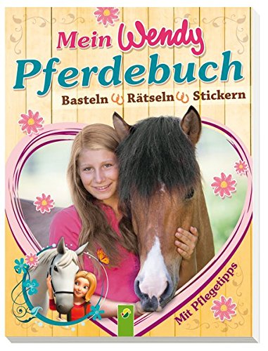 Mein Wendy Pferdebuch: Basteln, Rätseln, Stickern. Mit Pflegetipps!