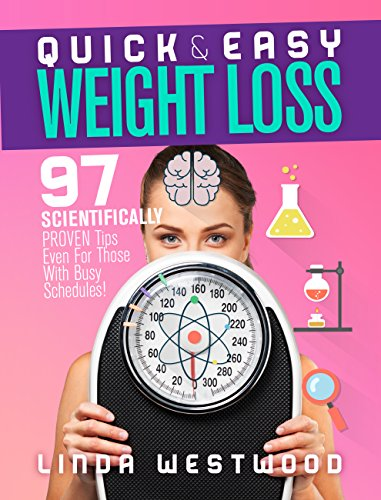 Quick & Easy Weight Waste: 97 Scientifically PROVEN Tips Even For Those With Busy Schedules!