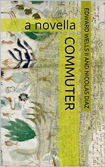 Commuter: a novella (English Edition) de [Wells II, Edward, Diaz, Nicolas]