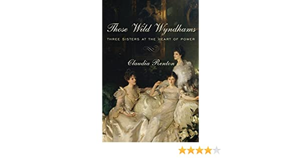 Amazon those wild wyndhams three sisters at the heart of power amazon those wild wyndhams three sisters at the heart of power ebook claudia renton kindle store fandeluxe