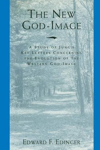 The New God-Image: A Study of Jung's Key Letters Concerning the Evolution of the Western God-Image pdf