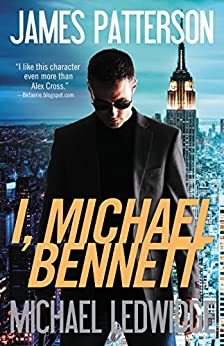 I, Michael Bennett (Michael Bennett, Book 5) by [Patterson, James, Ledwidge, Michael]