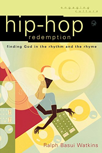 Hip-Hop Redemption: Finding God in the Rhythm and the Rhyme (Engaging Culture)