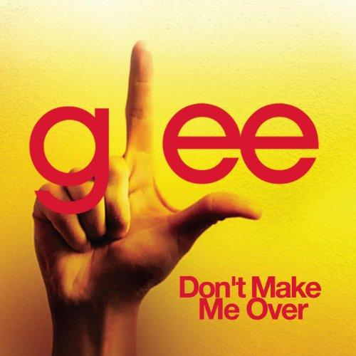 Don't Make Me Over (Glee Cast ...