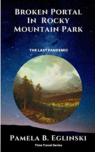 Broken Portal in Rocky Mountain Park: The Last Pandemic (Time Travel Series  Book 2)