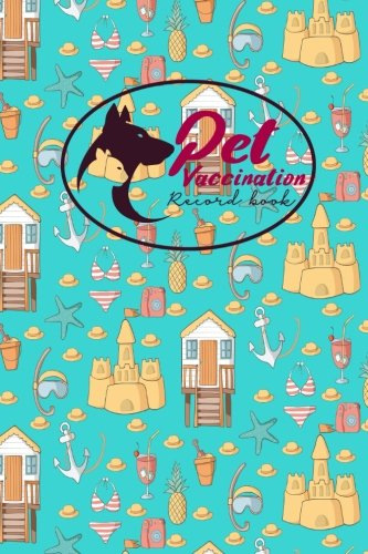 Read Online Pet Vaccination Record Book: Horse Vaccination Chart, Vaccination Record Form, Vaccinated Book, Vaccine History, Cute Beach Cover (Pet Vaccination Records Book) (Volume 61) pdf