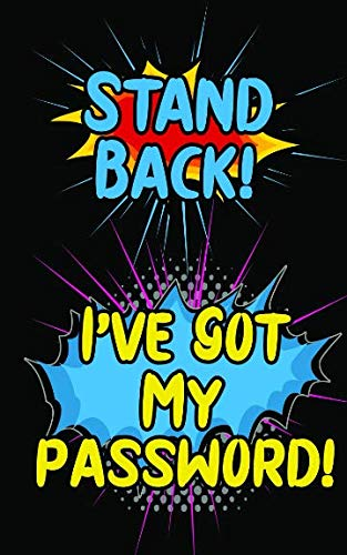Stand Back! I've Got My Password!: An Internet Record Book to Organize Passwords, PINS, Logins, Usernames, and Security Questions