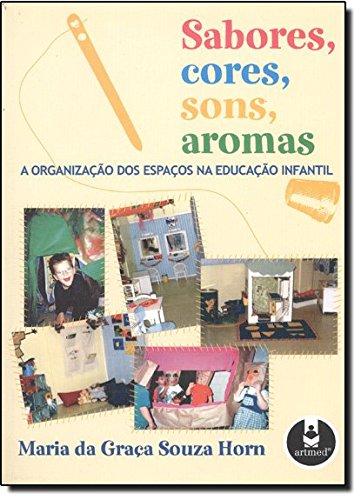 Sabores, Cores, Sons, Aromas. A Organização dos Espaços na Educação Infantil