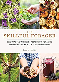 Book Cover: The Skillful Forager: Essential Techniques for Responsible Foraging and Making the Most of Your Wild Edibles