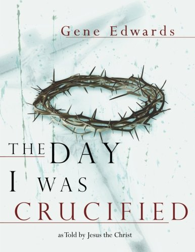 Read Online The Day I Was Crucified: As Told by Jesus the Christ ebook