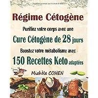 Régime Cétogène: Purifiez votre corps avec une cure cétogène de 28 jours ; Boostez votre métabolisme avec 150 recettes keto adaptées ; Recettes cétogènes pour perdre du poids et guérir votre corps