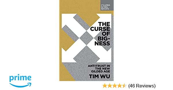 The Curse of Bigness: Antitrust in the New Gilded Age: Tim