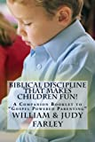 "Biblical Discipline That Makes Children Fun!: A Companion Booklet to ""Gospel Powered Parenting"""
