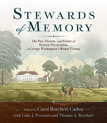 Stewards of Memory: The Past, Present, and Future of Historic Preservation at George Washington's Mount Vernon ()