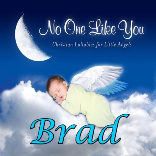 No One Like You - Christian Lullabies for Little Angels: Brad