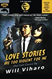 Love Stories Are Too Violent for Me, Will Viharo, 1939751101