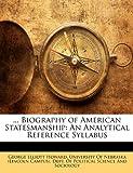 Biography of American Statesmanship, George Elliott Howard, 1144734789