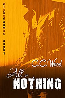 All or Nothing (Wicked Games Book 1) by [Wood, C.C.]