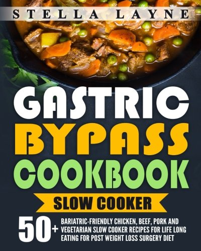 Gastric Bypass Cookbook: SLOW COOKER - 50+ Bariatric-Friendly Chicken, Beef, Pork and Vegetarian Slow Cooker Recipes for Life Long Eating for Post Weight Loss Surgery Diet