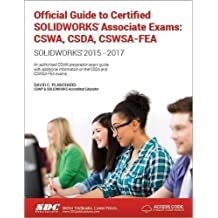 Official Guide to Certified SOLIDWORKS Associate Exams: CSWA, CSDA, CSWSA-FEA (SOLIDWORKS 2015 - 2017)