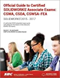 img - for Official Guide to Certified SOLIDWORKS Associate Exams: CSWA, CSDA, CSWSA-FEA (SOLIDWORKS 2015 - 2017) book / textbook / text book
