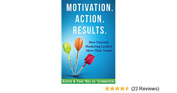 Action Results. Motivation How Network Marketing Leaders Move Their Teams