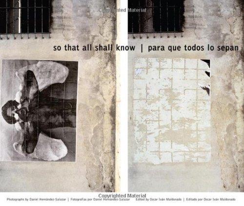 So That All Shall Know/Para que todos lo sepan: Photographs by Daniel Hernández-Salazar [Fotografías por Daniel Hernández-Salazar] (English and Spanish Edition)