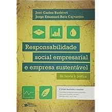 Responsabilidade Social Empresarial e Empresa Sustentável. Da Teoria à Prática