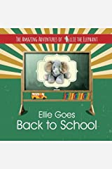 The Amazing Adventures of Ellie The Elephant: Ellie Goes Back To School (Volume 3) Paperback