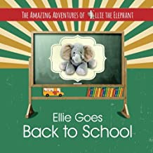 The Amazing Adventures of Ellie The Elephant: Ellie Goes Back To School (Volume 3)