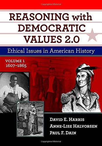 Reasoning with Democratic Values 2.0, Volume 1: Ethical Issues in American History, 1607-1865