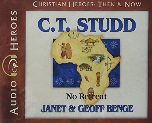 C.T. Studd Audiobook: No Retreat (Christian Heroes: Then & Now)