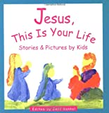img - for Jesus, This Is Your Life: Stories & Pictures by Kids book / textbook / text book