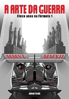 A Arte da guerra – Cinco anos na Fórmula 1 por [Parr, Adam]