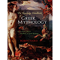 The Routledge Handbook of Greek Mythology: Based on H.J. Rose's Handbook of Greek Mythology (English Edition)