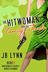 The Hitwoman and the Family Jewels (Confessions of a Slightly Neurotic Hitwoman Book 4)