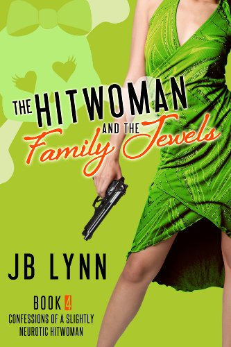 - The Hitwoman and the Family Jewels (Confessions of a Slightly Neurotic Hitwoman Book 4)