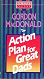 Action Plan for Great Dads, Gordon MacDonald, 0842300147