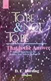 To be or Not to be, That is the Answer: Unique Experiments for Tapping Our Infinite Resources by D.E. Harding (2002-11-15)