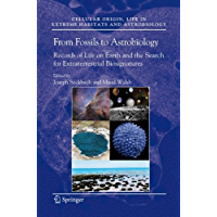 From Fossils to Astrobiology: Records of Life on Earth and the Search for Extraterrestrial Biosignatures (Cellular Origin, Life in Extreme Habitats and Astrobiology Book 12)