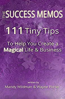 The Success Memos: 111 Tiny Tips To Help You Create A Magical Life and Business (Solopreneur Success Series) by [Wildman, Mandy, Porter, Wayne]